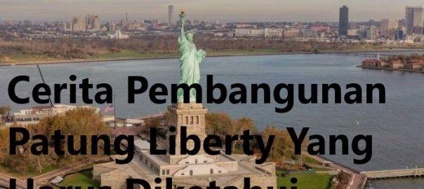 Cerita Pembangunan Patung Liberty Yang Harus Diketahui
