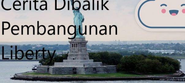 Cerita Dibalik Pembangunan Liberty